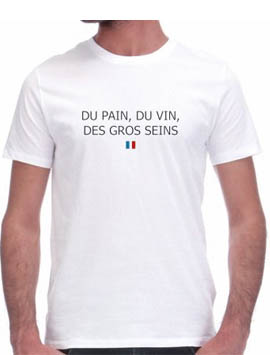 """Tshirt """"Du pain, du vin et des gros seins"""" République Franchouillarde, -50%, 15€ au lieu de 30€"""